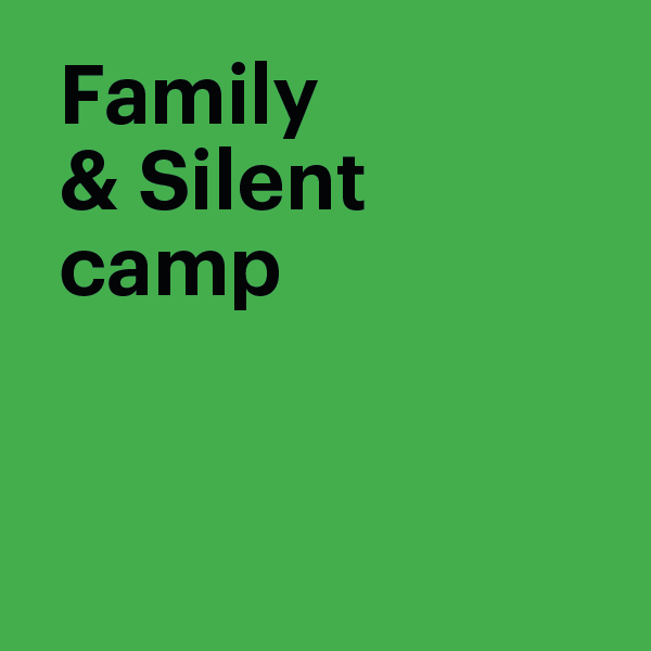 Family & Silent camp