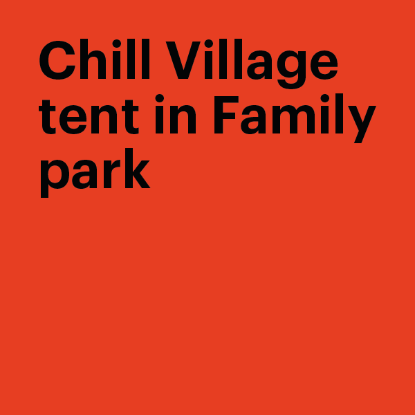 Chill Village tent in Family Park